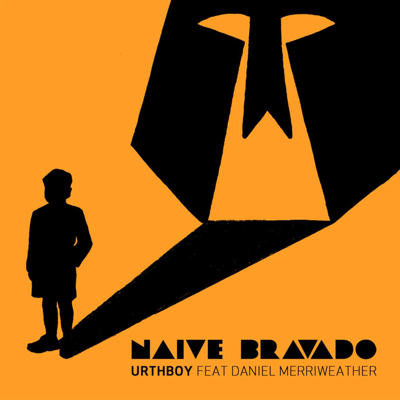 Urthboy - Naive Bravado ft. Daniel Merriweather