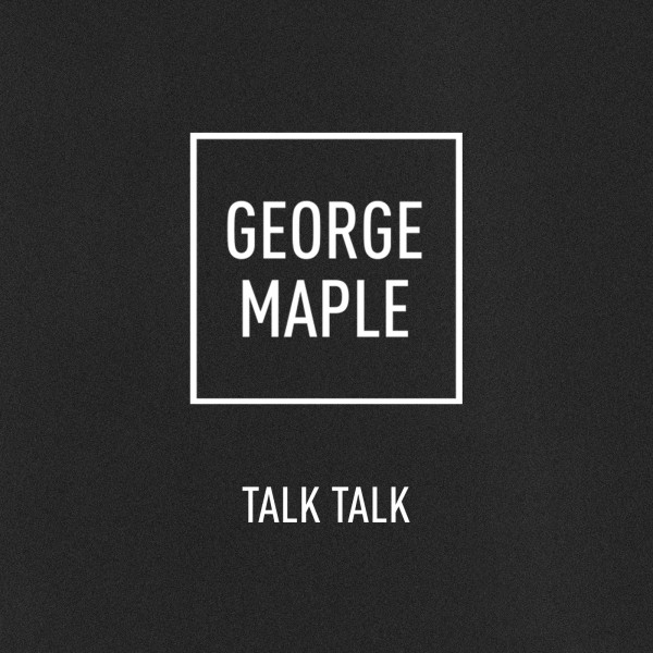 George Maple - Talk Talk