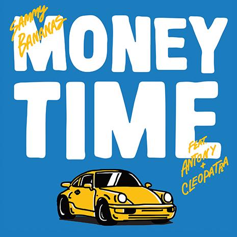 Sammy Bananas - Money Time ft. Antony & Cleopatra
